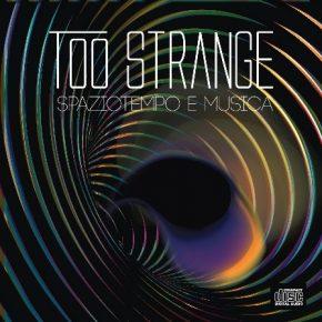 Too Strange – Spaziotempo e musica