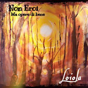 Loiola – Non eroi ma opere di bene