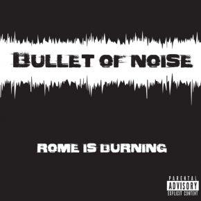 Bullet of NOISE – Rome is Burning